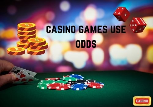 Keep in mind that most casino games use odds to determine the payouts
